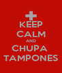 KEEP CALM AND CHUPA  TAMPONES - Personalised Poster A4 size