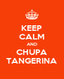 KEEP CALM AND CHUPA TANGERINA - Personalised Poster A4 size