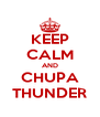KEEP CALM AND CHUPA THUNDER - Personalised Poster A4 size