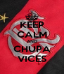 KEEP CALM AND CHUPA VICES - Personalised Poster A4 size