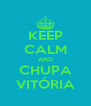KEEP CALM AND CHUPA VITÓRIA - Personalised Poster A4 size