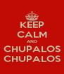 KEEP CALM AND CHUPALOS CHUPALOS - Personalised Poster A4 size