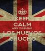 KEEP CALM AND CHUPAME  LOS HUEVOS CHUCHO - Personalised Poster A4 size