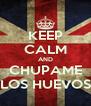 KEEP CALM AND CHUPAME LOS HUEVOS - Personalised Poster A4 size
