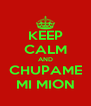 KEEP CALM AND CHUPAME MI MION - Personalised Poster A4 size