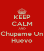 KEEP CALM AND Chupame Un Huevo - Personalised Poster A4 size