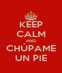 KEEP CALM AND CHÚPAME UN PIE - Personalised Poster A4 size