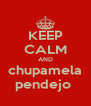 KEEP CALM AND chupamela pendejo  - Personalised Poster A4 size