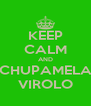 KEEP CALM AND CHUPAMELA VIROLO - Personalised Poster A4 size