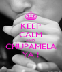 KEEP CALM AND CHUPAMELA YA ! - Personalised Poster A4 size