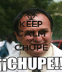 KEEP CALM AND CHUPE  - Personalised Poster A4 size