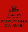 KEEP CALM AND CHUPE A XOXOTINHA DA GABI - Personalised Poster A4 size