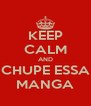 KEEP CALM AND CHUPE ESSA MANGA - Personalised Poster A4 size