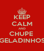 KEEP CALM AND CHUPE  GELADINHOS - Personalised Poster A4 size