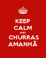 KEEP CALM AND  CHURRAS AMANHÃ - Personalised Poster A4 size