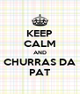 KEEP CALM AND CHURRAS DA PAT - Personalised Poster A4 size