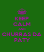 KEEP CALM AND CHURRAS DA PATY - Personalised Poster A4 size
