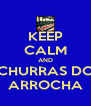 KEEP CALM AND CHURRAS DO ARROCHA - Personalised Poster A4 size