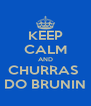 KEEP CALM AND CHURRAS  DO BRUNIN - Personalised Poster A4 size