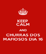 KEEP CALM AND CHURRAS DOS MAFIOSOS DIA 16 - Personalised Poster A4 size