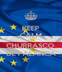 KEEP CALM AND CHURRASCO  DE PALANCA - Personalised Poster A4 size