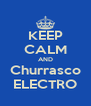 KEEP CALM AND Churrasco ELECTRO - Personalised Poster A4 size