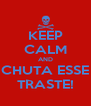 KEEP CALM AND CHUTA ESSE TRASTE! - Personalised Poster A4 size