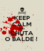KEEP CALM AND CHUTA O BALDE !  - Personalised Poster A4 size