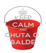KEEP CALM AND CHUTA O  BALDE - Personalised Poster A4 size