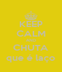 KEEP CALM AND CHUTA que é laço - Personalised Poster A4 size
