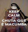 KEEP CALM AND CHUTA QUE É MACUMBA - Personalised Poster A4 size