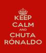 KEEP CALM AND CHUTA RÓNALDO - Personalised Poster A4 size