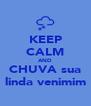 KEEP CALM AND CHUVA sua linda venimim - Personalised Poster A4 size