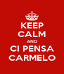 KEEP CALM AND CI PENSA CARMELO - Personalised Poster A4 size