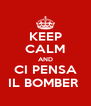 KEEP CALM AND CI PENSA IL BOMBER  - Personalised Poster A4 size