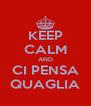 KEEP CALM AND CI PENSA QUAGLIA - Personalised Poster A4 size