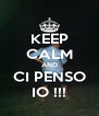 KEEP CALM AND CI PENSO IO !!! - Personalised Poster A4 size