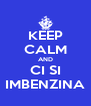 KEEP CALM AND CI SI IMBENZINA - Personalised Poster A4 size