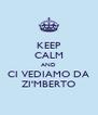KEEP CALM AND CI VEDIAMO DA ZI'MBERTO - Personalised Poster A4 size