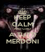 KEEP CALM AND CIAO A TUTTI MERDONI - Personalised Poster A4 size