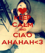 KEEP CALM AND CIAO AHAHAH<3 - Personalised Poster A4 size