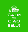 KEEP CALM AND CIAO BELU! - Personalised Poster A4 size