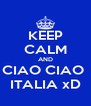 KEEP CALM AND CIAO CIAO  ITALIA xD - Personalised Poster A4 size