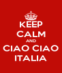 KEEP CALM AND CIAO CIAO ITALIA - Personalised Poster A4 size