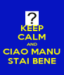 KEEP CALM AND CIAO MANU STAI BENE - Personalised Poster A4 size