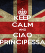 KEEP CALM AND CIAO PRINCIPESSA - Personalised Poster A4 size