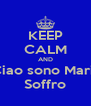 KEEP CALM AND  Ciao sono Mario Soffro - Personalised Poster A4 size