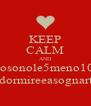 KEEP CALM AND Ciaoamoremiosonole5meno10delmattinoff sochedovreiesserenellettoadormireeasognartimaaquantoparesonoancor - Personalised Poster A4 size