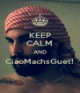 KEEP CALM AND CiaoMachsGuet!  - Personalised Poster A4 size