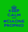 KEEP CALM AND #CIAONE PROPRIO - Personalised Poster A4 size